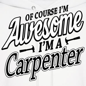 Of course I'm an awesome carpenter Hoodies - Men's Hoodie