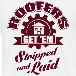 roofers get 'em stripped and laid T-Shirts - Men's Premium T-Shirt