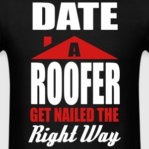 date a roofer get nailed the right way T-Shirts - Men's T-Shirt