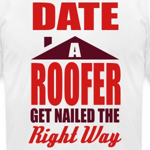 date a roofer get nailed the right way T-Shirts - Men's T-Shirt by American Apparel