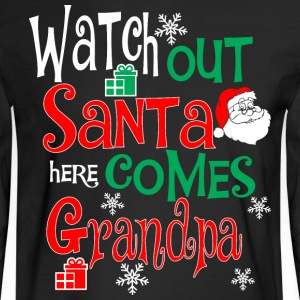 Watch Out Santa Here Comes Grandpa Christmas - Men's Long Sleeve T-Shirt