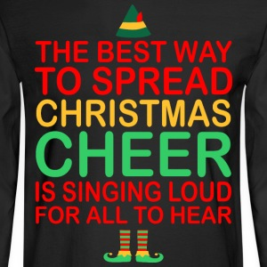The Best Way To Spread Christmas Cheer Sing Loud - Men's Long Sleeve T-Shirt