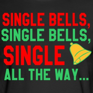 Single Bells Single Bells Single All The Way - Men's Long Sleeve T-Shirt
