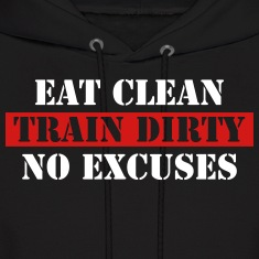 Eat clean train dirty no excuses