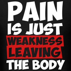 Pain is just weakness leaving the body - Men's T-Shirt