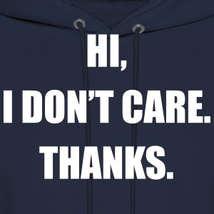 Hi, I don't care. Thanks. - Men's Hoodie