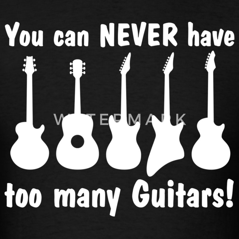 You Can Never Have Too Many Guitars T-Shirts - Men's T-Shirt