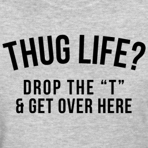 thug life - Women's T-Shirt