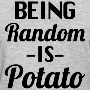 Being random is Potato  - Women's T-Shirt