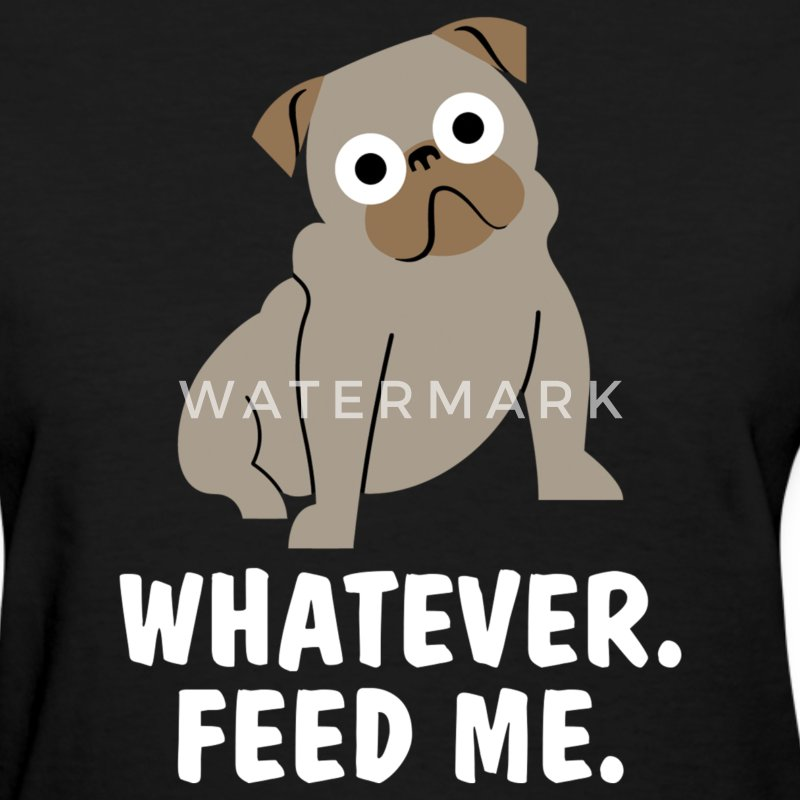 Funny Whatever Feed Me Dog Design Women's T-Shirts - Women's T-Shirt