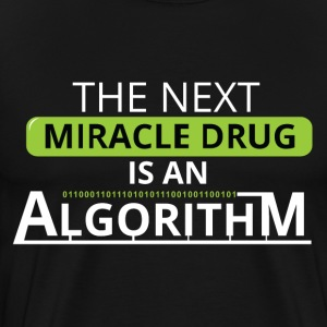 The next miracle drug is an algorithm - Men's Premium T-Shirt
