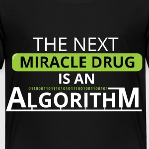 The next miracle drug is an algorithm - Toddler Premium T-Shirt