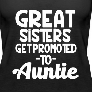 Great Sisters get Promoted to Auntie funny - Women's Premium Tank Top