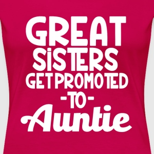 Great Sisters get Promoted to Auntie funny - Women's Premium T-Shirt