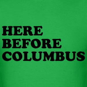 Here Before Columbus - Men's T-Shirt