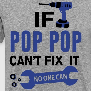 If Pop Pop Can't Fix It No One Can T-Shirts - Men's Premium T-Shirt