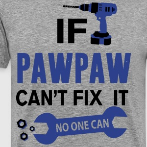 If Pawpaw Can't Fix It No One Can T-Shirts - Men's Premium T-Shirt