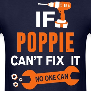 if poppie cant fix it no one can T-Shirts - Men's T-Shirt