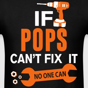 If Pops Can't Fix It No One Can T-Shirts - Men's T-Shirt