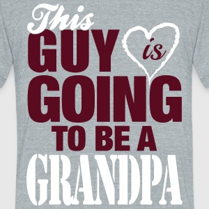 This Guy Is Going To Be A Grandpa T-Shirts - Unisex Tri-Blend T-Shirt by American Apparel