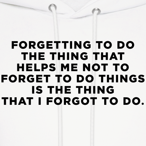 ADHD Quote. Forgetting to do the thing