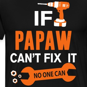 if_papaw_cant_fix_it_no_one_can T-Shirts - Men's Premium T-Shirt