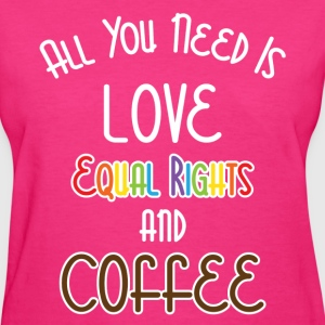 All You Need Is Love Equal Right And Coffee LGBT  Women's T-Shirts - Women's T-Shirt