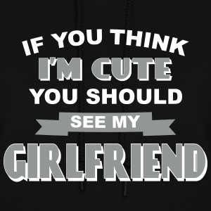 If You Think I'm Cute You Should See My Girlfriend Hoodies - Women's Hoodie