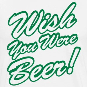 Wish You Were Beer! T-Shirts - Men's Premium T-Shirt