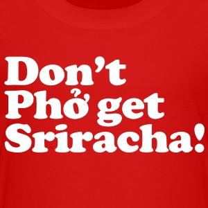 Don't Pho get Sriracha! Toddler Shirts - Toddler Premium T-Shirt