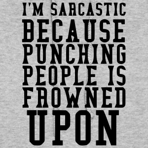 I'M SARCASTIC - PUNCHING PEOPLE IS FROWNED UPON Hoodies - Women's Hoodie