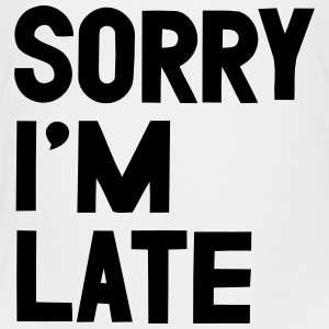 SORRY I'M LATE Baby & Toddler Shirts - Toddler Premium T-Shirt