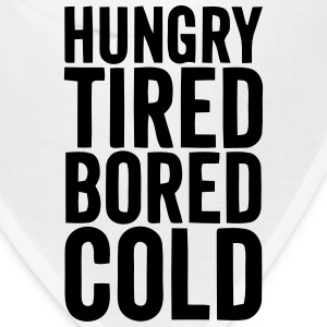 HUNGRY TIRED BORED COLD Caps - Bandana