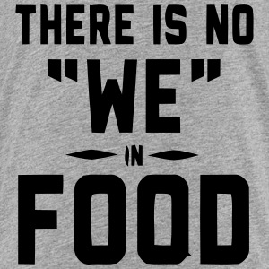 THERE IS NO WE IN FOOD Baby & Toddler Shirts - Toddler Premium T-Shirt