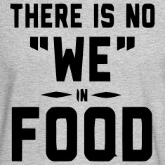 "THERE IS NO ""WE"" IN FOOD Long Sleeve Shirts"