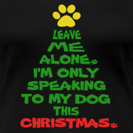 Design ~ Only Speaking To My Dog This Christmas Shirt