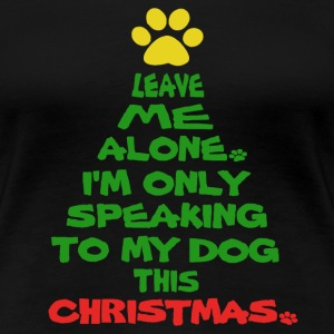 Only Speaking To My Dog This Christmas Shirt - Women's Premium T-Shirt