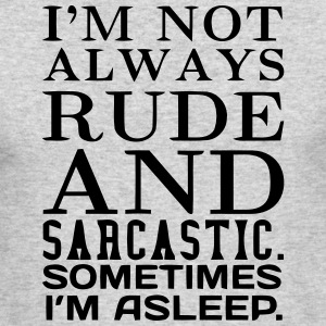 I'M NOT ALWAYS RUDE AND SARCASTIC Long Sleeve Shirts - Men's Long Sleeve T-Shirt by Next Level