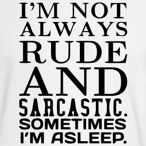 I'M NOT ALWAYS RUDE AND SARCASTIC Long Sleeve Shirts - Men's Long Sleeve T-Shirt
