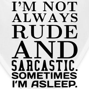 I'M NOT ALWAYS RUDE AND SARCASTIC Caps - Bandana