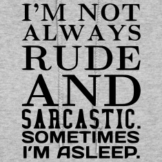 I'M NOT ALWAYS RUDE AND SARCASTIC Hoodies