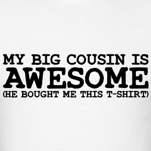 my big cousin is awesome he T-SHIRT - Men's T-Shirt