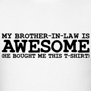 my brother in law is awesome T-SHIRT - Men's T-Shirt