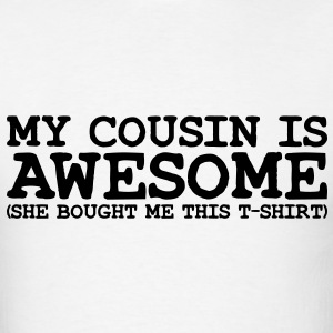my cousin is awesome she T-SHIRT - Men's T-Shirt