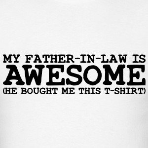 my father in law is awesome T-SHIRT - Men's T-Shirt
