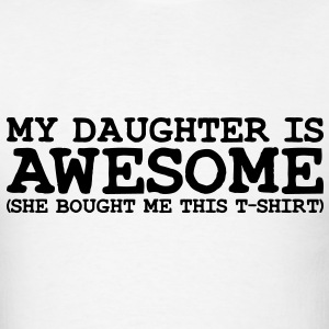 my daughter is awesome T-SHIRT - Men's T-Shirt