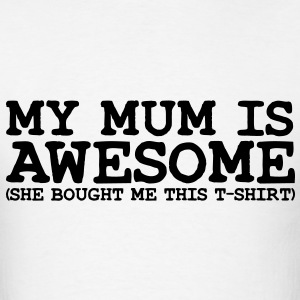 my mum is awesome T-SHIRT - Men's T-Shirt