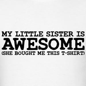 my little sister is awesome T-SHIRT - Men's T-Shirt