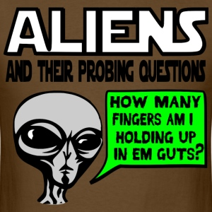 Aliens Ask the Probing Questions T-Shirts - Men's T-Shirt