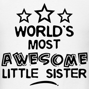 worlds most awesome little sister T-SHIRT - Men's T-Shirt